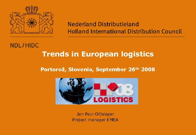 Trends in European logistics Portorož, Slovenia, September 26 th 2008 Jan Paul Olijslager Project