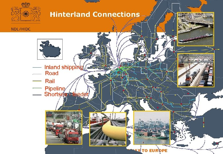 Hinterland Connections Inland shipping Road Rail Pipeline Shortsea - feeder THE NETHERLANDS, YOUR GATEWAY
