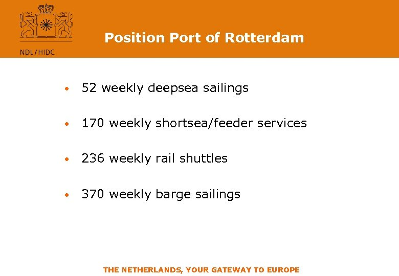 Position Port of Rotterdam • 52 weekly deepsea sailings • 170 weekly shortsea/feeder services