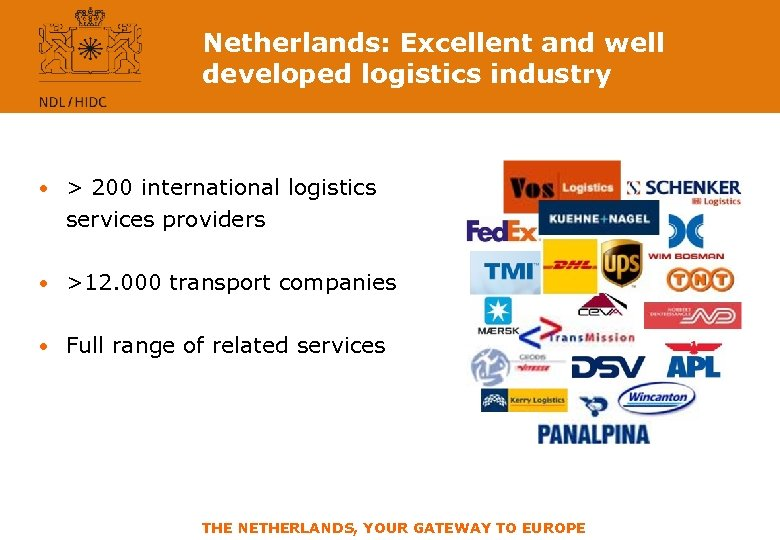 Netherlands: Excellent and well developed logistics industry • > 200 international logistics services providers