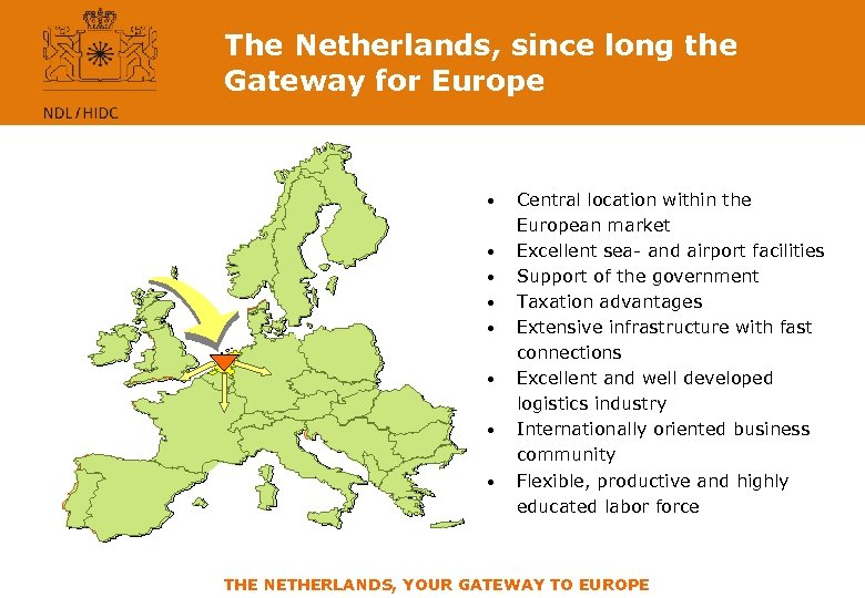 The Netherlands, since long the Gateway for Europe • • Central location within the