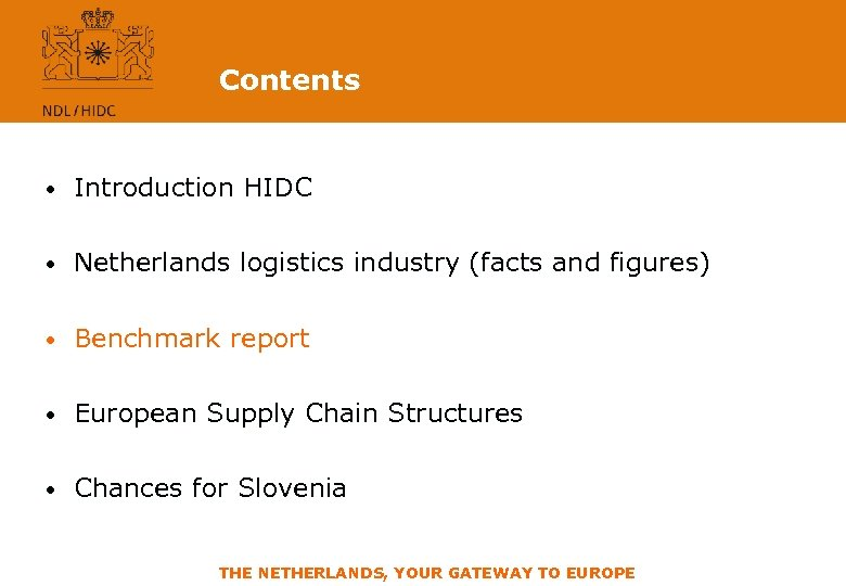 Contents • Introduction HIDC • Netherlands logistics industry (facts and figures) • Benchmark report