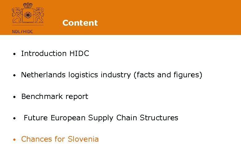 Content • Introduction HIDC • Netherlands logistics industry (facts and figures) • Benchmark report