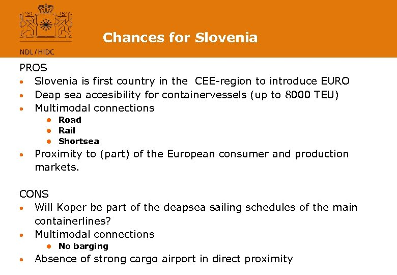 Chances for Slovenia PROS • Slovenia is first country in the CEE-region to introduce