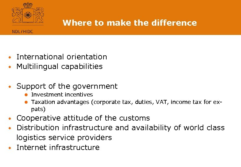 Where to make the difference International orientation • Multilingual capabilities • • Support of
