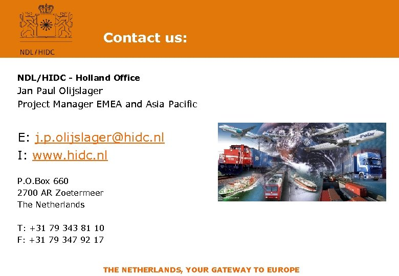 Contact us: NDL/HIDC - Holland Office Jan Paul Olijslager Project Manager EMEA and Asia