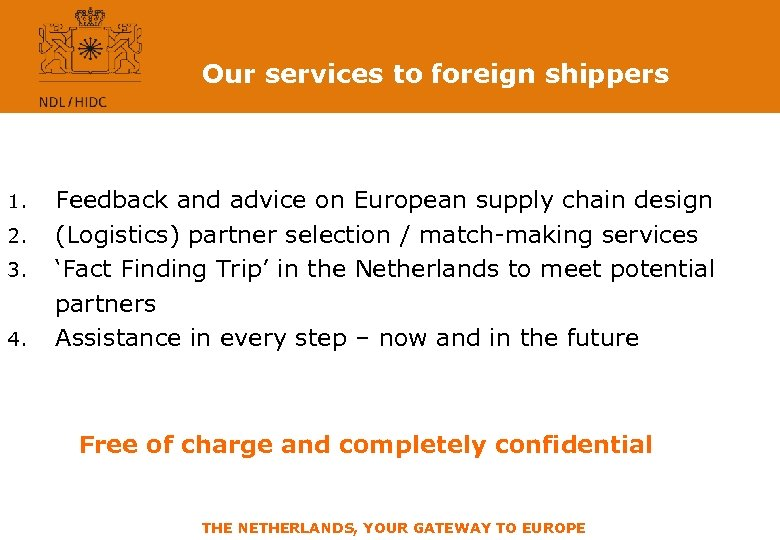 Our services to foreign shippers 1. 2. 3. 4. Feedback and advice on European