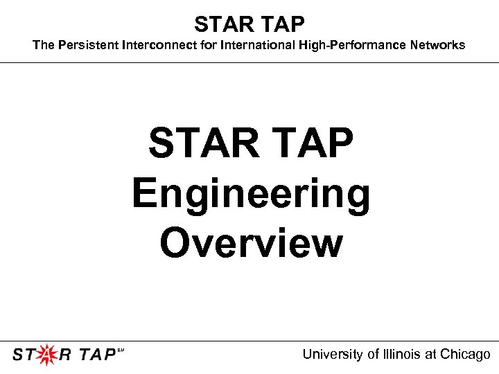 STAR TAP The Persistent Interconnect for International High-Performance Networks STAR TAP Engineering Overview University