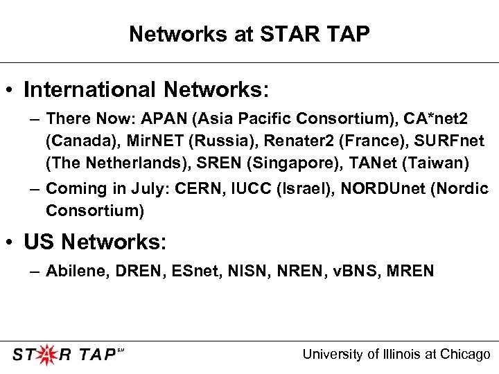Networks at STAR TAP • International Networks: – There Now: APAN (Asia Pacific Consortium),
