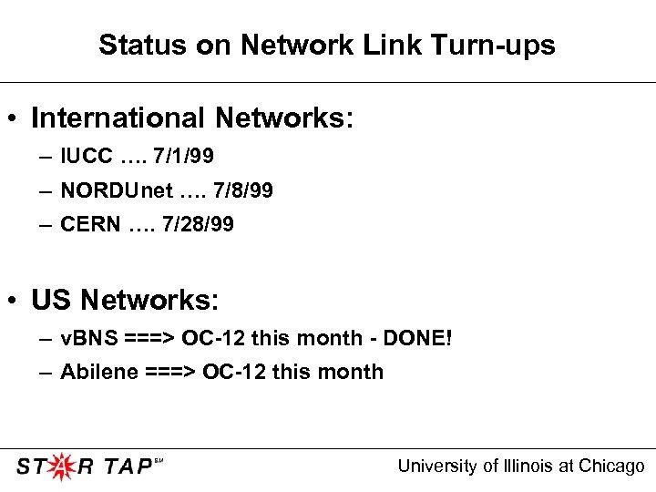 Status on Network Link Turn-ups • International Networks: – IUCC …. 7/1/99 – NORDUnet