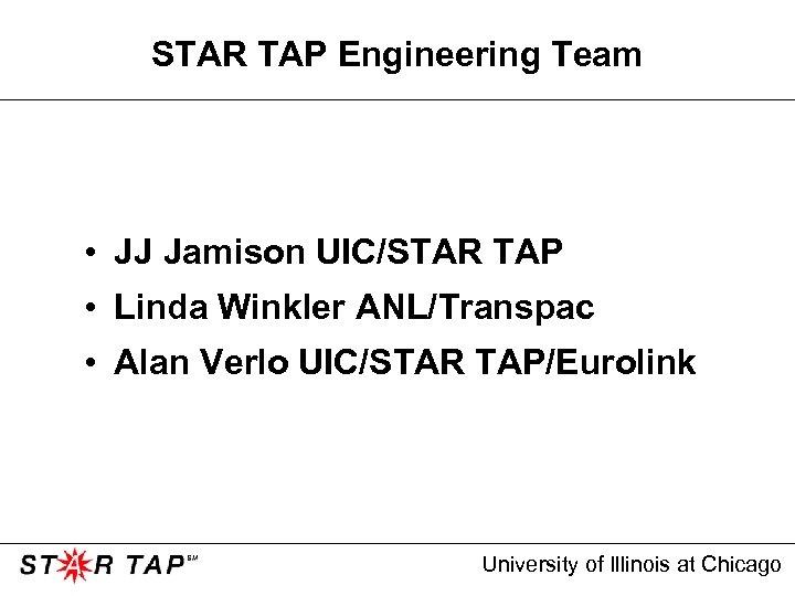 STAR TAP Engineering Team • JJ Jamison UIC/STAR TAP • Linda Winkler ANL/Transpac •