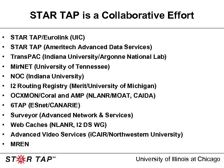 STAR TAP is a Collaborative Effort • STAR TAP/Eurolink (UIC) • STAR TAP (Ameritech