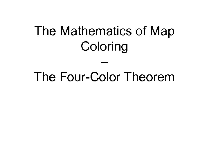 The Mathematics of Map Coloring – The Four-Color Theorem