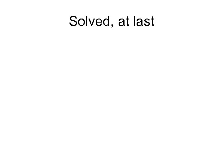 Solved, at last
