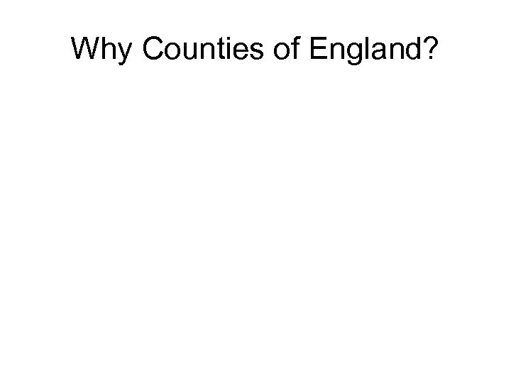 Why Counties of England?