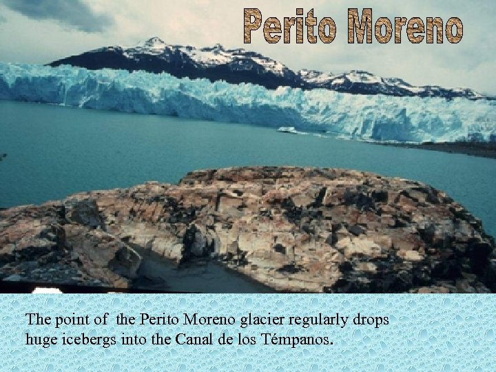 The point of the Perito Moreno glacier regularly drops huge icebergs into the Canal