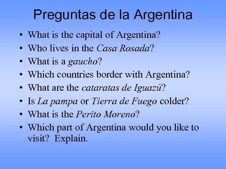Preguntas de la Argentina • • What is the capital of Argentina? Who lives