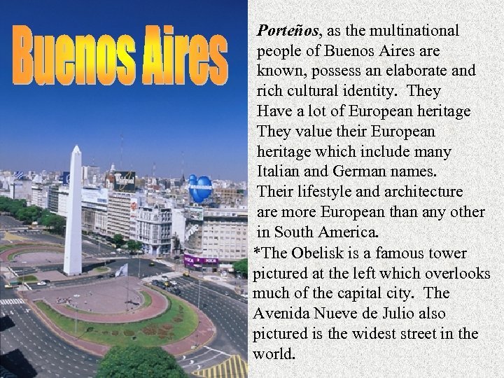 Porteños, as the multinational people of Buenos Aires are known, possess an elaborate and