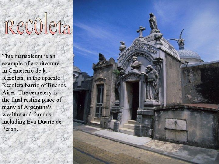 This mausoleum is an example of architecture in Cemeterio de la Recoleta, in the