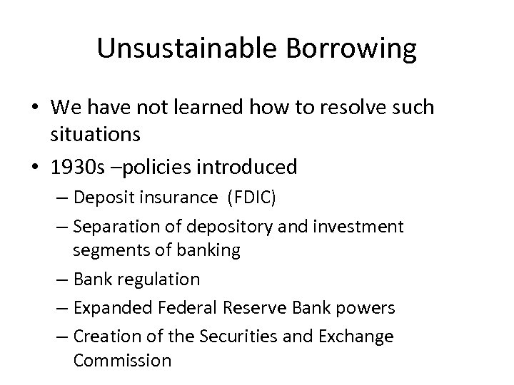Unsustainable Borrowing • We have not learned how to resolve such situations • 1930