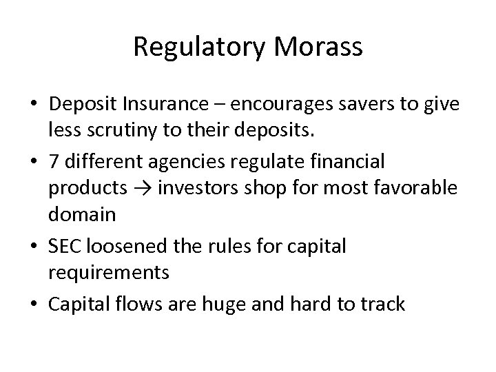 Regulatory Morass • Deposit Insurance – encourages savers to give less scrutiny to their