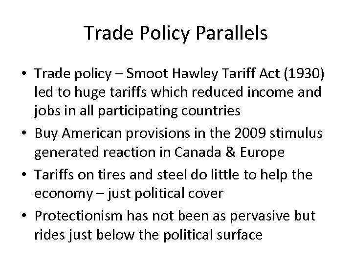 Trade Policy Parallels • Trade policy – Smoot Hawley Tariff Act (1930) led to