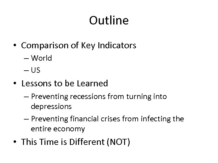 Outline • Comparison of Key Indicators – World – US • Lessons to be