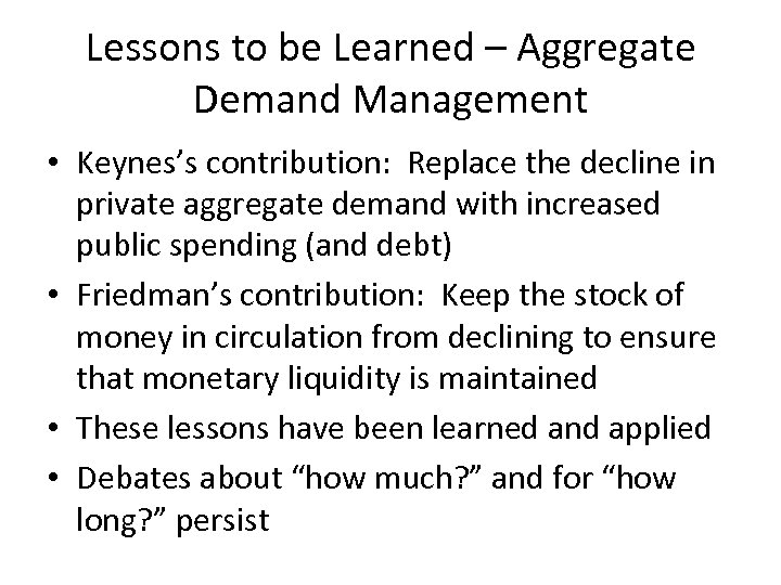 Lessons to be Learned – Aggregate Demand Management • Keynes's contribution: Replace the decline
