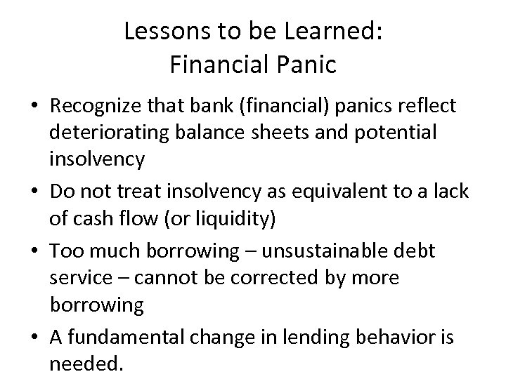 Lessons to be Learned: Financial Panic • Recognize that bank (financial) panics reflect deteriorating