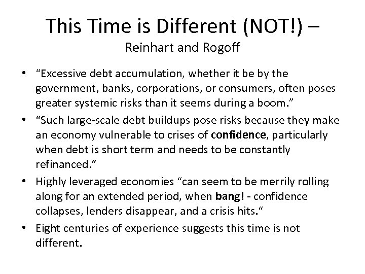 "This Time is Different (NOT!) – Reinhart and Rogoff • ""Excessive debt accumulation, whether"