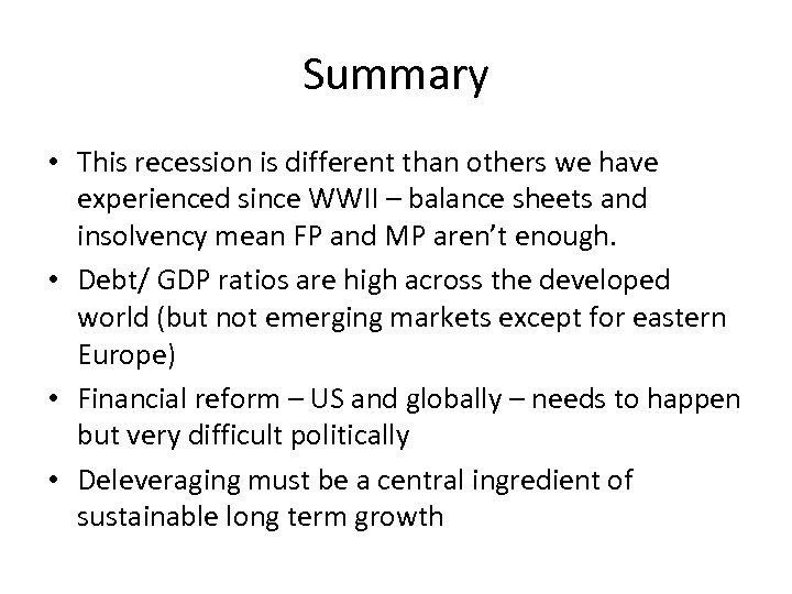 Summary • This recession is different than others we have experienced since WWII –