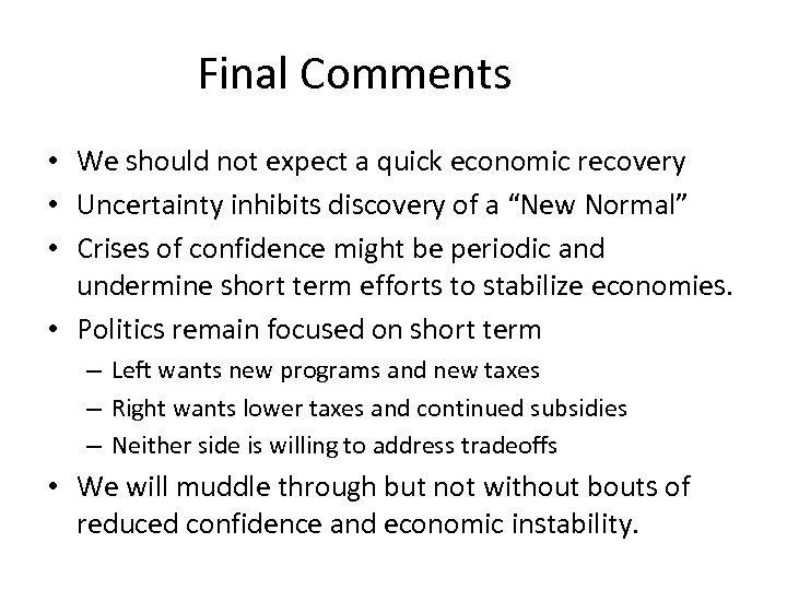 Final Comments • We should not expect a quick economic recovery • Uncertainty inhibits