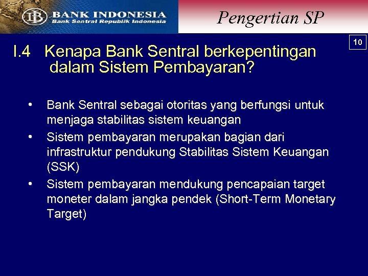 Pengertian SP I. 4 Kenapa Bank Sentral berkepentingan dalam Sistem Pembayaran? • • •