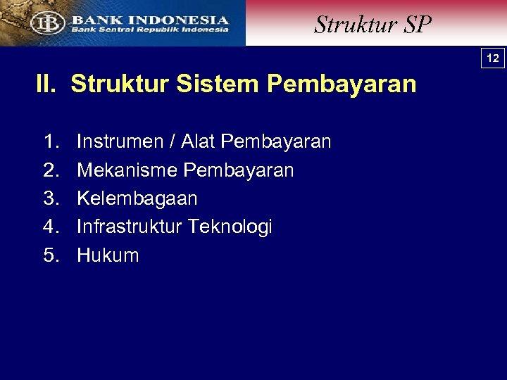 Struktur SP 12 II. Struktur Sistem Pembayaran 1. 2. 3. 4. 5. Instrumen /