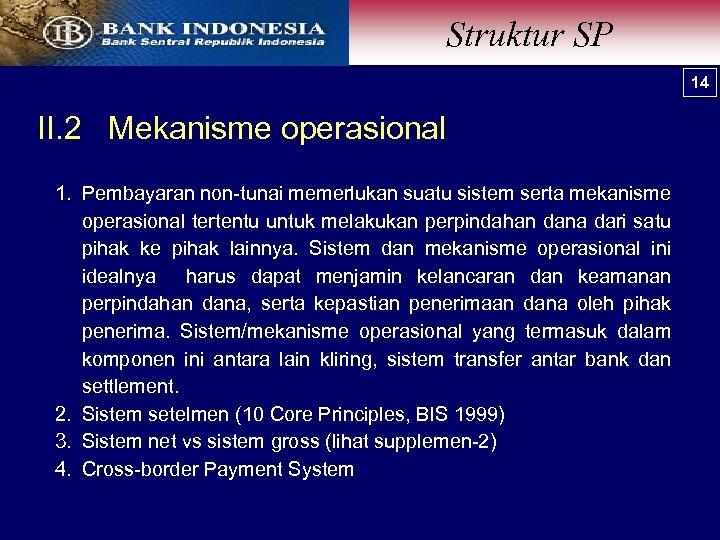 Struktur SP 14 II. 2 Mekanisme operasional 1. Pembayaran non-tunai memerlukan suatu sistem serta