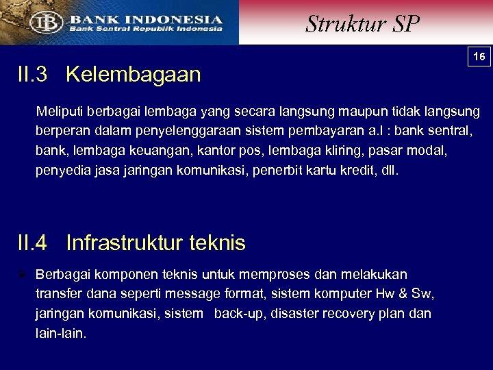 Struktur SP II. 3 Kelembagaan 16 Meliputi berbagai lembaga yang secara langsung maupun tidak