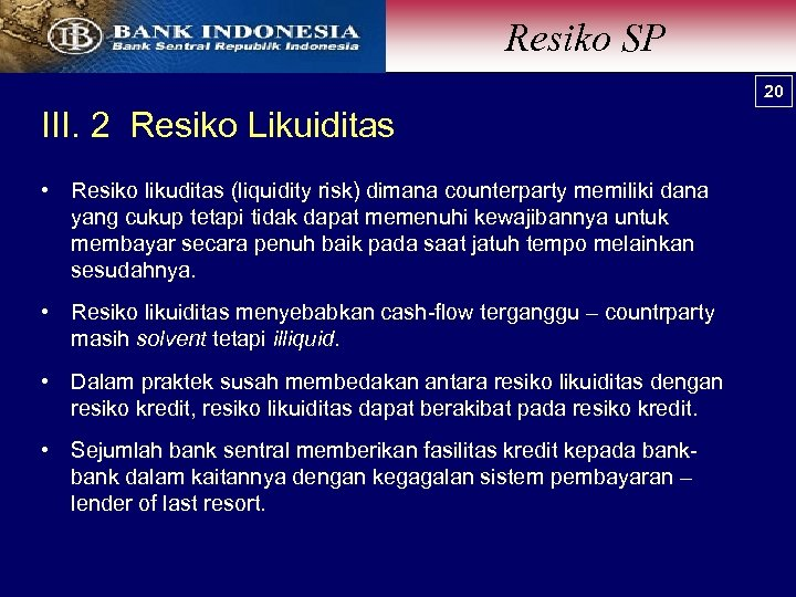 Resiko SP 20 III. 2 Resiko Likuiditas • Resiko likuditas (liquidity risk) dimana counterparty