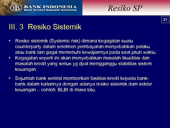 Resiko SP 21 III. 3 Resiko Sistemik • Resiko sistemik (Systemic risk) dimana kegagalan