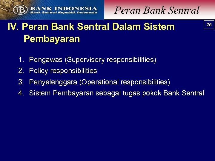 Peran Bank Sentral IV. Peran Bank Sentral Dalam Sistem Pembayaran 1. Pengawas (Supervisory responsibilities)