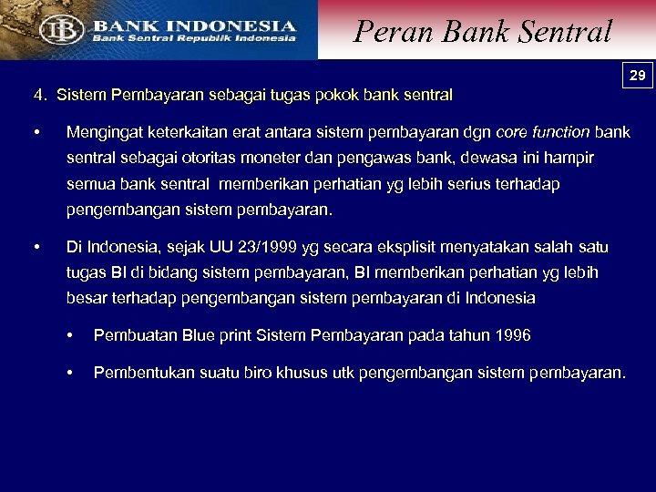 Peran Bank Sentral 29 4. Sistem Pembayaran sebagai tugas pokok bank sentral • Mengingat