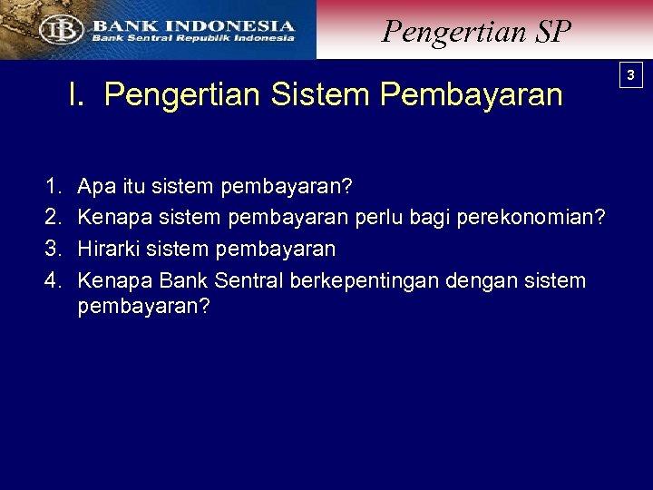 Pengertian SP I. Pengertian Sistem Pembayaran 1. 2. 3. 4. Apa itu sistem pembayaran?