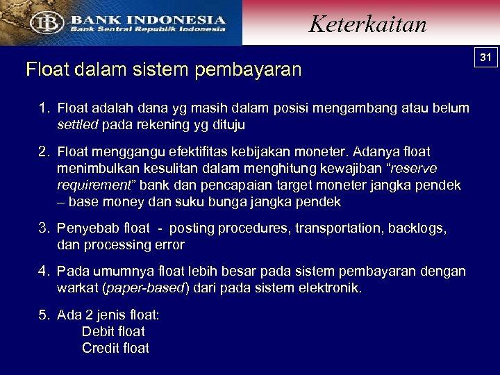 Keterkaitan Float dalam sistem pembayaran 1. Float adalah dana yg masih dalam posisi mengambang