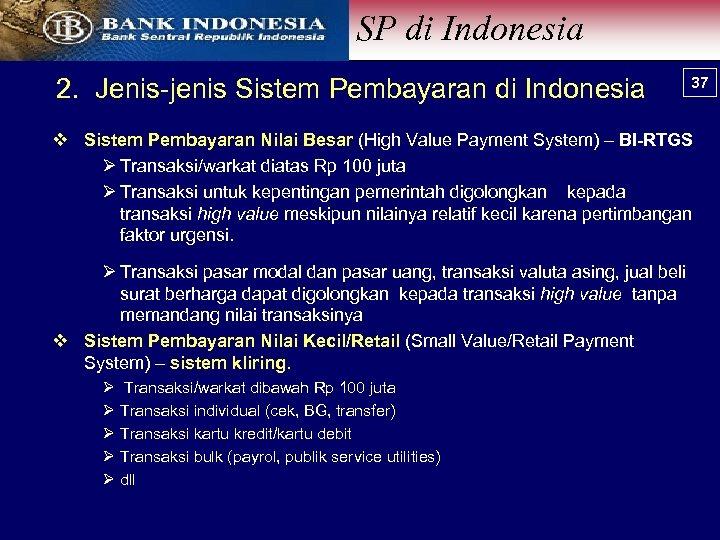 SP di Indonesia 2. Jenis-jenis Sistem Pembayaran di Indonesia 37 37 v Sistem Pembayaran