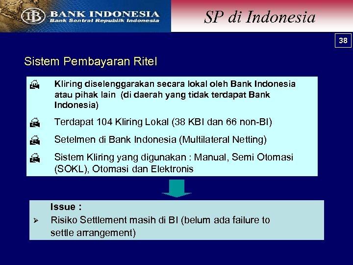 SP di Indonesia 38 38 Sistem Pembayaran Ritel H Kliring diselenggarakan secara lokal oleh