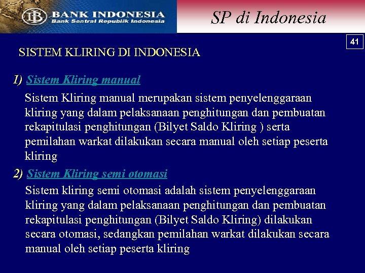 SP di Indonesia SISTEM KLIRING DI INDONESIA 1) Sistem Kliring manual merupakan sistem penyelenggaraan