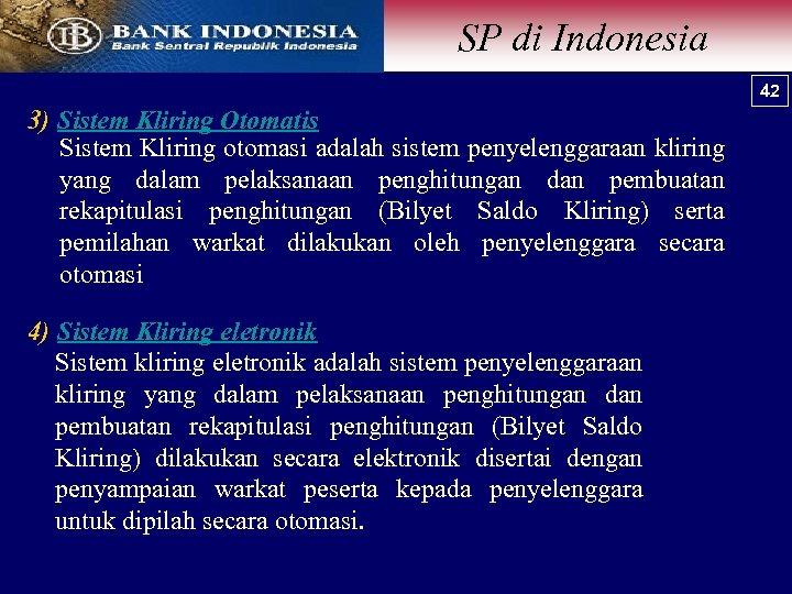 SP di Indonesia 42 42 3) Sistem Kliring Otomatis Sistem Kliring otomasi adalah sistem