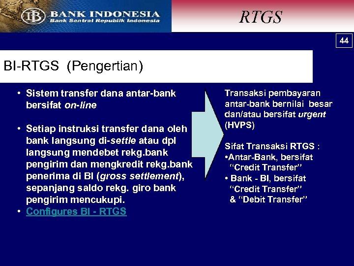 RTGS Sistem Pembayaran Nilai Besar (high value) 44 44 BI-RTGS (Pengertian) • Sistem transfer