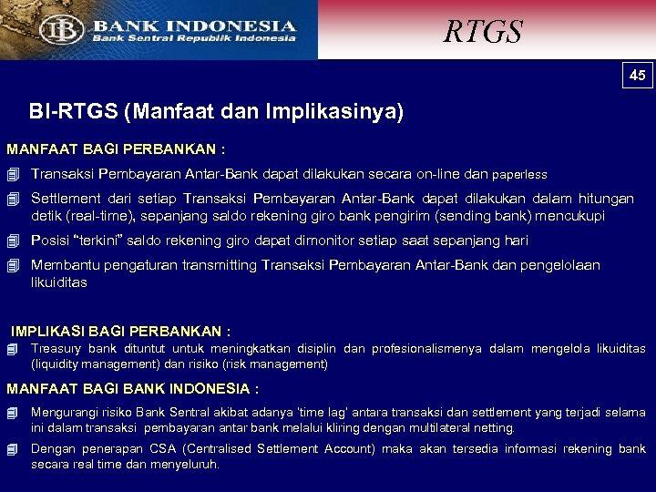 RTGS 45 45 BI-RTGS (Manfaat dan Implikasinya) MANFAAT BAGI PERBANKAN : 4 Transaksi Pembayaran