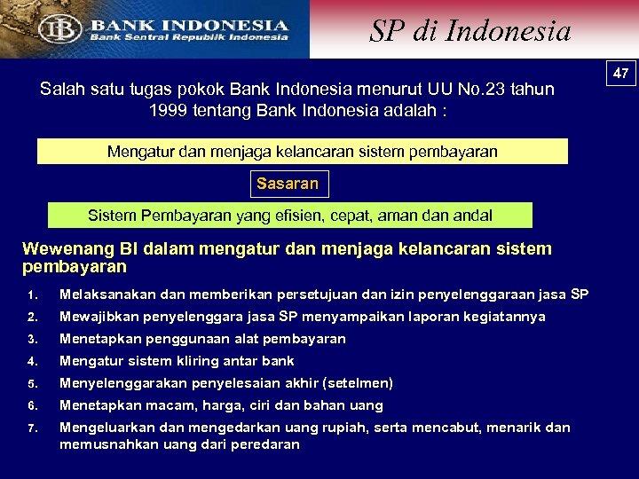 SP di Indonesia Salah satu tugas pokok Bank Indonesia menurut UU No. 23 tahun