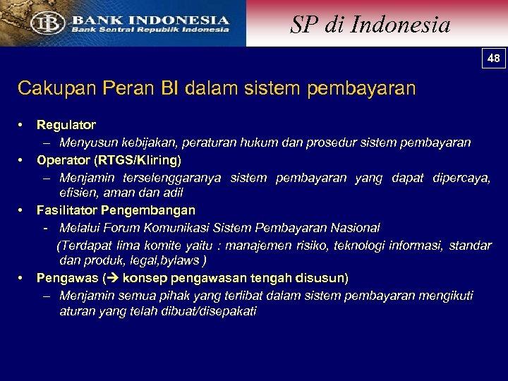 SP di Indonesia 48 48 Cakupan Peran BI dalam sistem pembayaran • • Regulator